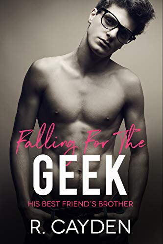Falling for the Geek (His Best Friend's Brother Book 1)