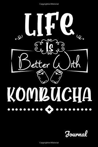 Life Is Better With Kombucha Journal: 110 Blank Lined Pages - 6' x 9' Notebook With Black Cover. Perfect Gift For Kombucha Lovers