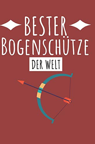 Bester Bogenschütze der Welt: Notizbuch für den Urlaub mit Zeilen und Seitenzahlen