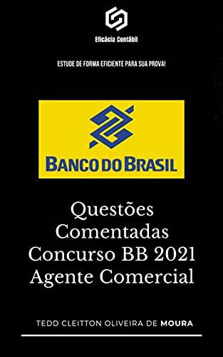 Questões Comentadas Concurso BB 2021 Agente Comercial: Estude de forma eficiente para sua prova (Estude para concursos de forma eficiente Livro 1)