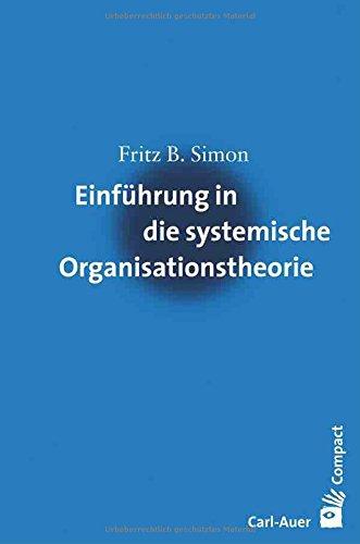 Einführung in die systemische Organisationstheorie (Carl-Auer Compact)