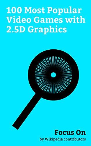 Focus On: 100 Most Popular Video Games with 2.5D Graphics: 2.5D, Injustice 2, Injustice: Gods Among Us, Mortal Kombat X, Inside (video game), Super Smash ... Marvel vs. Capcom 3, etc. (English Edition)