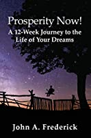 Prosperity Now!: A 12-Week Journey to the Life of Your Dreams