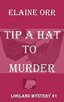 Tip a Hat to Murder (Logland Mystery Series Book 1) by [Elaine L. Orr]