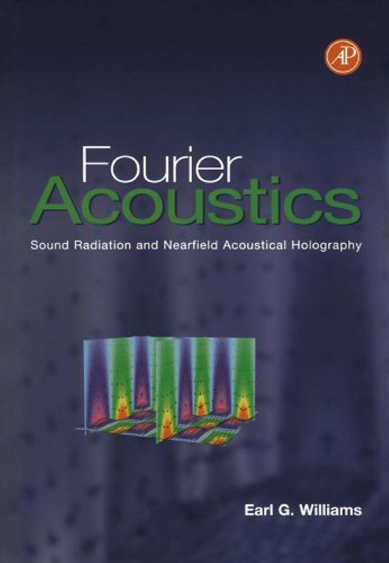 拮抗する確認するマーキーFourier Acoustics: Sound Radiation and Nearfield Acoustical Holography (English Edition)