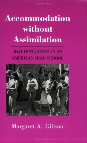 Accommodation Without Assimilation: Sikh Immigrants in an American High School (The Anthropology of Contemporary Issues) 1st edition by Gibson, Margaret (1988) Paperback