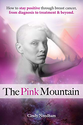 The Pink Mountain: How to Stay Positive Through Breast Cancer From Diagnosis to Treatment and Beyond