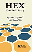 Hex: The Full Story (AK Peters/CRC Recreational Mathematics)