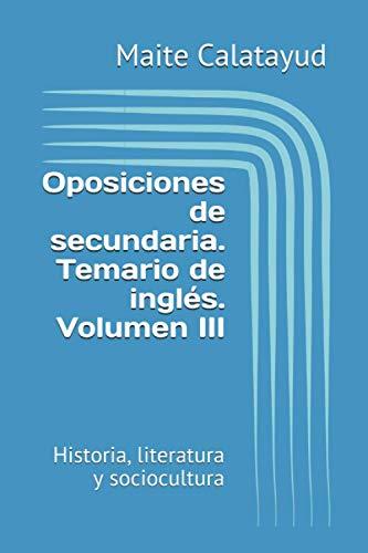 Oposiciones de secundaria. Temario de inglés. Volumen III: Historia, literatura y sociocultura