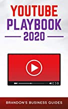 YouTube Playbook 2020: The Practical Guide to Growing a Huge YouTube Following Around Your Passion, Creating Your Loyal Fan Base and Monetizing Your Tribe Without Selling Your Soul