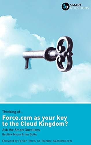 Thinking of... Force.com as the key to the Cloud Kingdom? Ask the Smart Questions