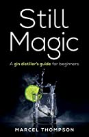 Still Magic: A gin distiller's guide for beginners