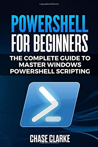 PowerShell for Beginners: The Complete Guide to Master Windows PowerShell Scripting