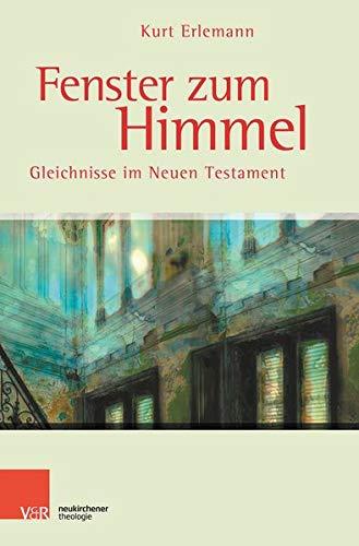 Fenster zum Himmel: Gleichnisse im Neuen Testament