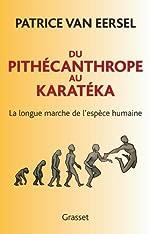 Du Pithécanthrope au Karatéka de Patrice Van Eersel