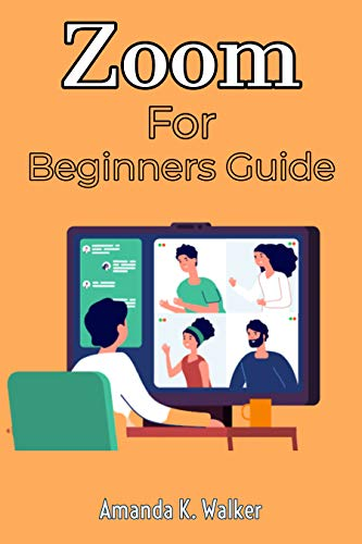 Zoom For Beginners Guide: A Complete Manual On Getting Started With Zoom For Chromecast, Virtual Teaching, Online Meeting, Webinar services, Business, ... Conferencing Tips/Tricks (English Edition)