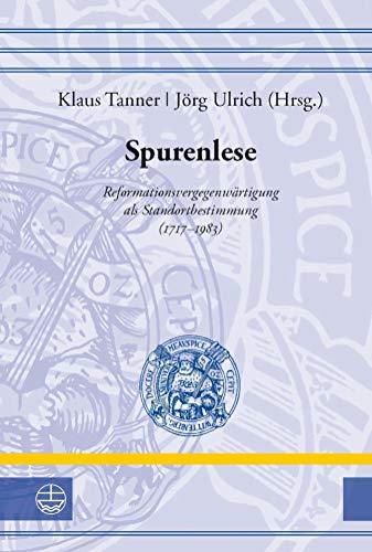 Spurenlese ((1)): Reformationsvergegenwärtigung als Standortbestimmung (1717–1983) (Leucorea-Studien zur Geschichte der Reformation und der Lutherischen Orthodoxie (LStRLO) 17)