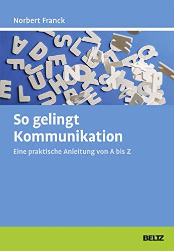 So gelingt Kommunikation: Eine praktische Anleitung von A bis Z