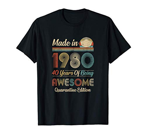 Made In 1980 40th Birthday Quarantine Gift 40 Years Old T-Shirt