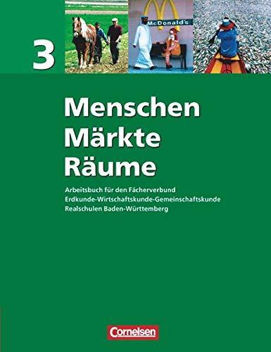 Menschen - Märkte - Räume 3 - Realschule Baden-Württemberg - Arbeitsbuch für den Fächerverbund EWG (Erdkunde - Wirtschaftskunde - Gemeinschaftskunde) - Schülerbuch Klasse 9/10 / BW