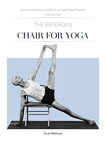 The Extended Chair for Yoga: A Comprehensive Guide to Iyengar Yoga Practice with a Chair (English Edition)