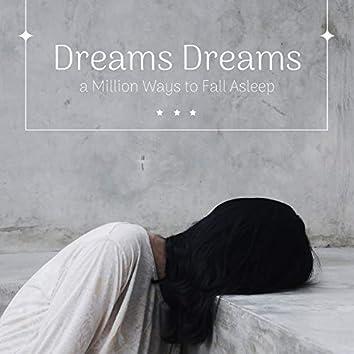 Dreams Dreams: a Million Ways to Fall Asleep