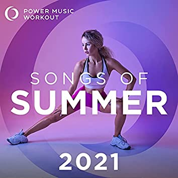 Songs of Summer 2021 (Nonstop Workout Mix 130-155 BPM)