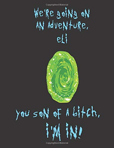 Were going on an adventure Jacob You son of a bitch, Im In!: A Creative, Personalized, Rick And Morty Themed Bucket List Gift For Eli To Journal ... Pages and 66 Places I Want To Visit Pages)