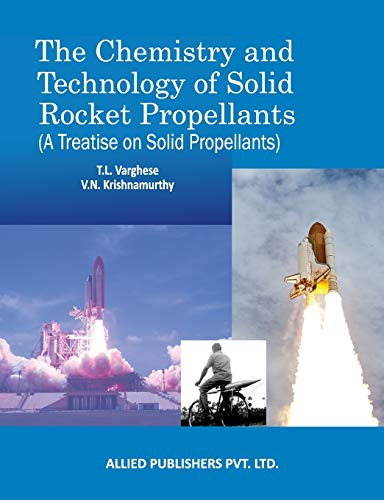 The Chemistry and Technology of Solid Rocket Propellants: (A Treatise on Solid Propellants) (First Edition)