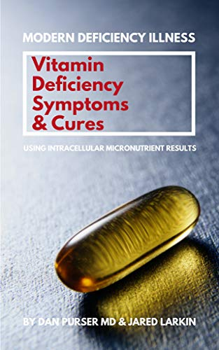 Vitamin Deficiency Symptoms & Cures: Modern Deficiency Illness - Using Intracellular Micronutrient Results
