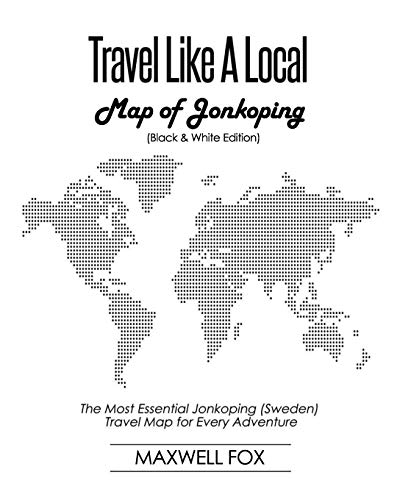 Travel Like a Local - Map of Jonkoping (Black and White Edition): The Most Essential Jonkoping (Sweden) Travel Map for Every Adventure