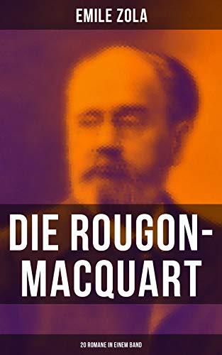 Die Rougon-Macquart: 20 Romane in einem Band: Germinal + Nana + Der Totschläger + Die Bestie im Menschen + Das Paradies der Damen + Das Glück der Familie Rougon + 14 weitere Bände