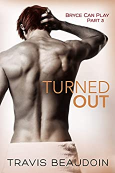 Turned Out: A Gay Hothusband Erotic Short (Bryce Can Play Book 3) by [Travis Beaudoin]