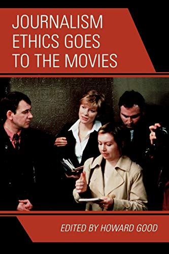 Compare Textbook Prices for Journalism Ethics Goes to the Movies 60088th Edition ISBN 9780742554283 by Good, Howard,Beasley, Berrin A.,Borden, Sandra L.,Brown, Robert,Carvalho, John,Dillon, Michael,Ehrlich, Matthew C.,Harry, Joseph C.,Peck, Lee Anne,Reader, Bill,Saltzman, Joe,Stocking, S Holly