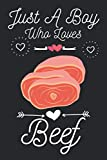 Just a boy who loves beef: Cute beef lovers notebook journal or diary for boys & man | Food lovers notebook gift | Lined Notebook Journal (6'x 9')
