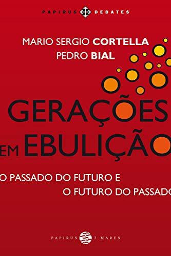 Gerações em ebulição: O passado do futuro e o futuro do passado (Papirus debates)