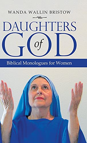 Compare Textbook Prices for Daughters of God: Biblical Monologues for Women  ISBN 9781664213227 by Bristow, Wanda Wallin