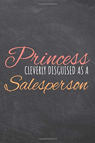 Compare Textbook Prices for Princess Cleverly Disguised As A Salesperson: Salesperson Dot Grid Notebook or Journal - Office Equipment & Supplies - Funny Salesperson Gift Idea for Christmas or Birthday  ISBN 9798672393896 by Gregerson, Tim