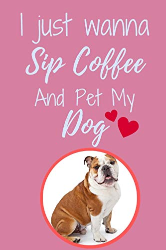"""I Just Wanna Sip Coffee And Pet My Dog - Notebook Australian Bulldog Dog: signed Notebook/Journal Book to Write in, (6"""" x 9""""), 120 Pages 1"""