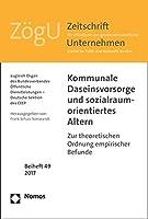 Kommunale Daseinsvorsorge Und Sozialraumorientiertes Altern: Zur Theoretischen Ordnung Empirischer Befunde (Zogu - Beihefte)