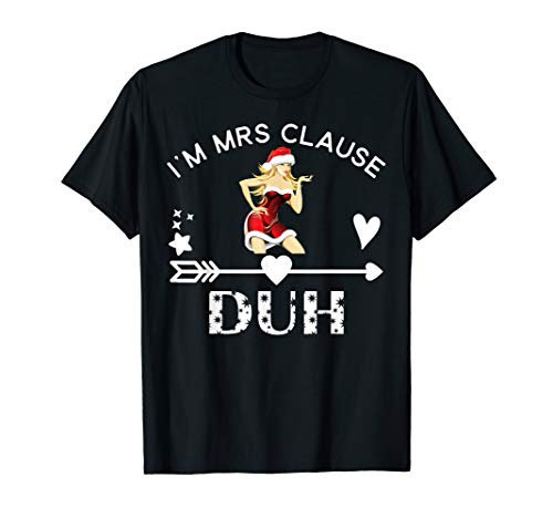 Funny I'm Mrs Clause Duh Christmas T-Shirt