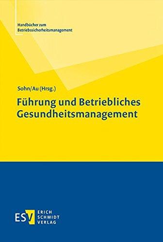 Führung und Betriebliches Gesundheitsmanagement (Handbücher zum Betriebssicherheitsmanagement, Band 2)