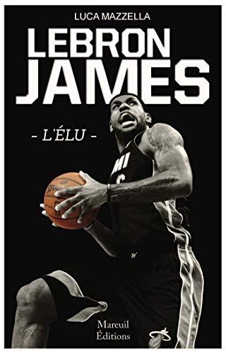 LeBron James: L'élu (SPORT LG) (French Edition)