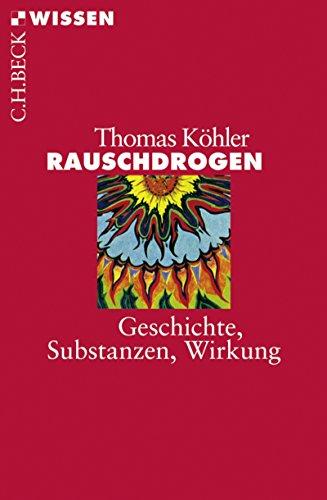 Rauschdrogen: Geschichte, Substanzen, Wirkung (Beck'sche Reihe 2445) (German Edition)