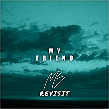 My Friend (Revisited)