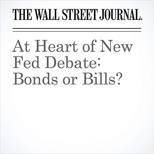 At Heart of New Fed Debate: Bonds or Bills? copertina