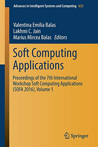 Soft Computing Applications: Proceedings of the 7th International Workshop Soft Computing Applications (SOFA 2016) , Volume 1 (Advances in Intelligent Systems and Computing)