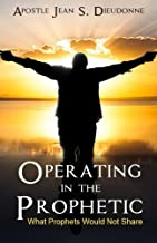 Operating in the Prophetic: What Prophet would not Share