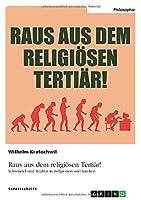 Raus aus dem religioesen Tertiaer! Schwindel und Realitaet in Religionen und Kirchen