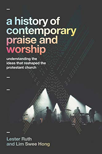 A History of Contemporary Praise & Worship: Understanding the Ideas That Reshaped the Protestant Church (English Edition)